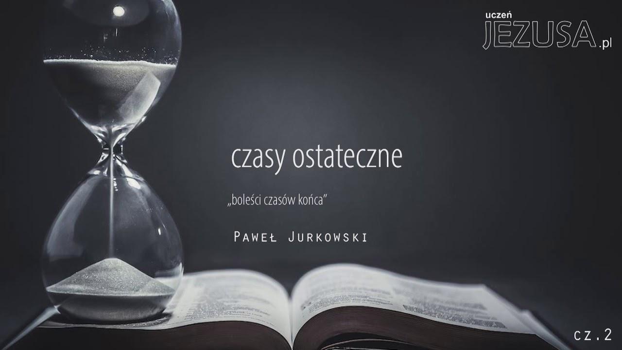 Paweł Jurkowski, Czasy ostateczne cz.2.